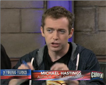 """Michael Hastings: """"What does everybody know who's on the inside but no one's willing to say or write?"""""""