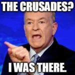 "O'Reilly: ""The Crusades? I was there."""